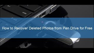 How to Recover Deleted Photos from Pen Drive for Free