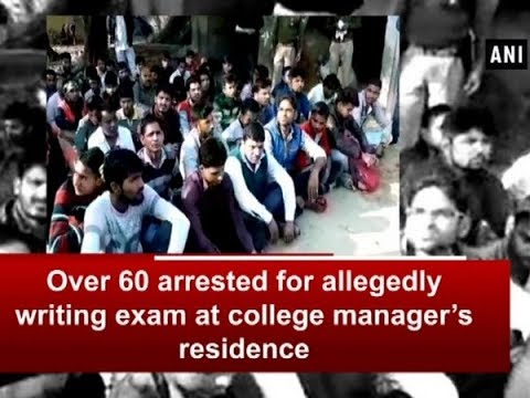 Over 60 arrested for allegedly writing exam at college manager's residence - Uttar Pradesh News