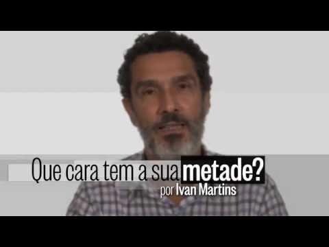 """""""Que cara tem a sua metade?"""" - Ivan Martins"""