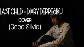 Last Child - Diary Depresiku (COVER) Caca Silvia