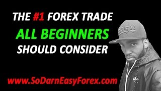 The #1 Forex Trade ALL BEGINNERS Should Consider - So Darn Easy Forex