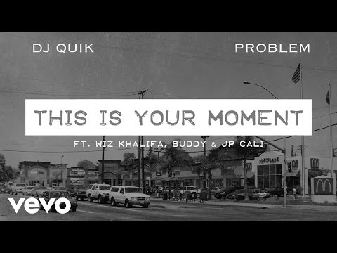 DJ Quik, Problem - This Is Your Moment (Audio) ft. Wiz Khalifa, Buddy, JP Cali