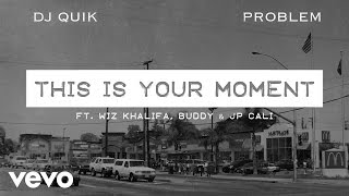 DJ Quik, Problem - This Is Your Moment (Audio) ft. Wiz Khalifa, Buddy, JP Cali