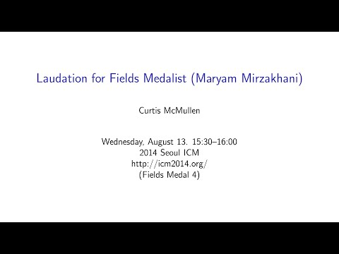 ICM2014 Curtis McMullen, Laudation for Fields Medalist: Maryam Mirzakhani