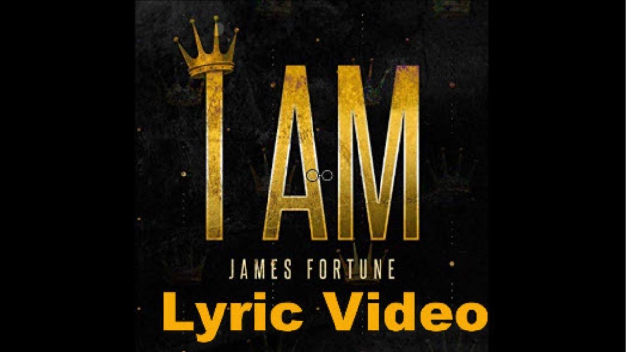 James Fortune - I Am LYRICS