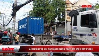 Xe container ép 2 xe máy ngã ra đường, người đàn ông bị cán tử vong | Truyền Hình - Báo Tuổi Trẻ