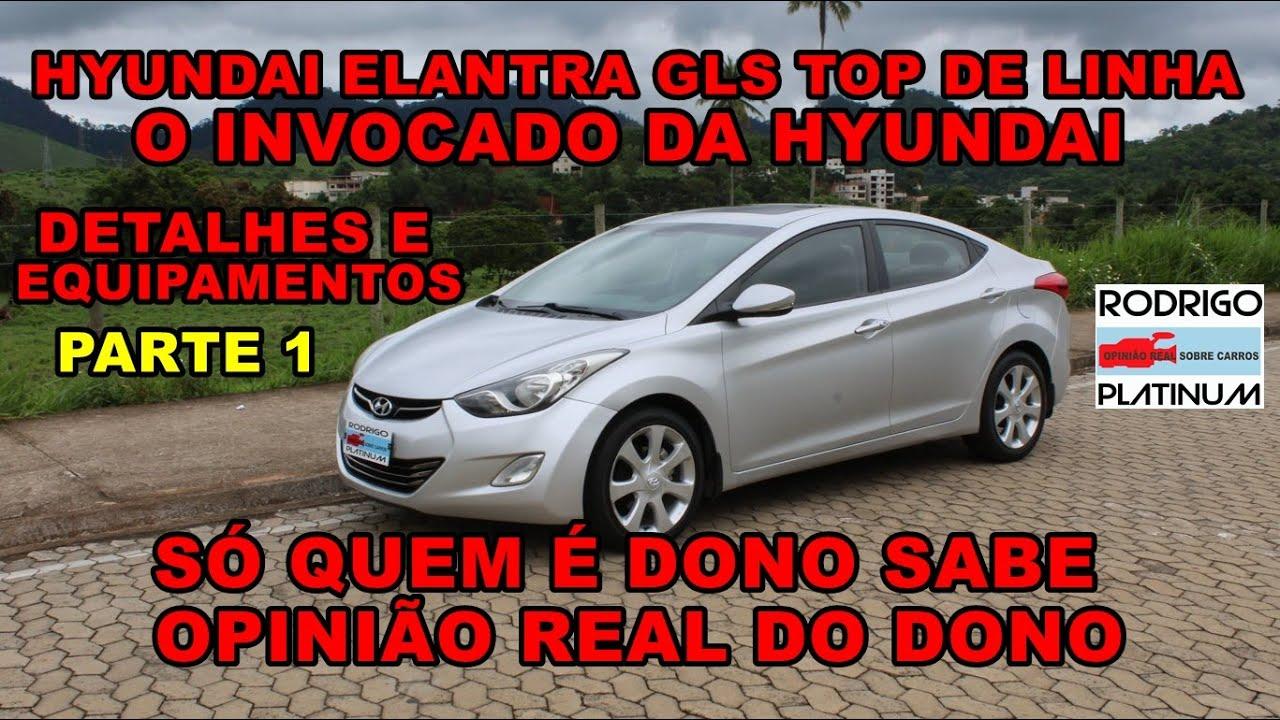 Hyundai Elantra GLS Top  O Invocado da Hyundai Detalhes e Equipamentos Opinião Real do Dono Parte 1