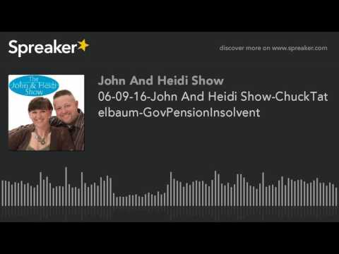 06-09-16-John And Heidi Show-ChuckTatelbaum-GovPensionInsolvent