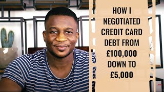 How I Negotiated Credit Card Debt From £100,000 Down To £5,000 - Negotiating A Reduced Settlement