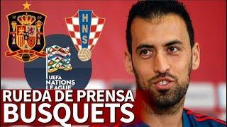 España - Croacia | Rueda de prensa de Busquets previa a la UEFA Nations League | Diario AS
