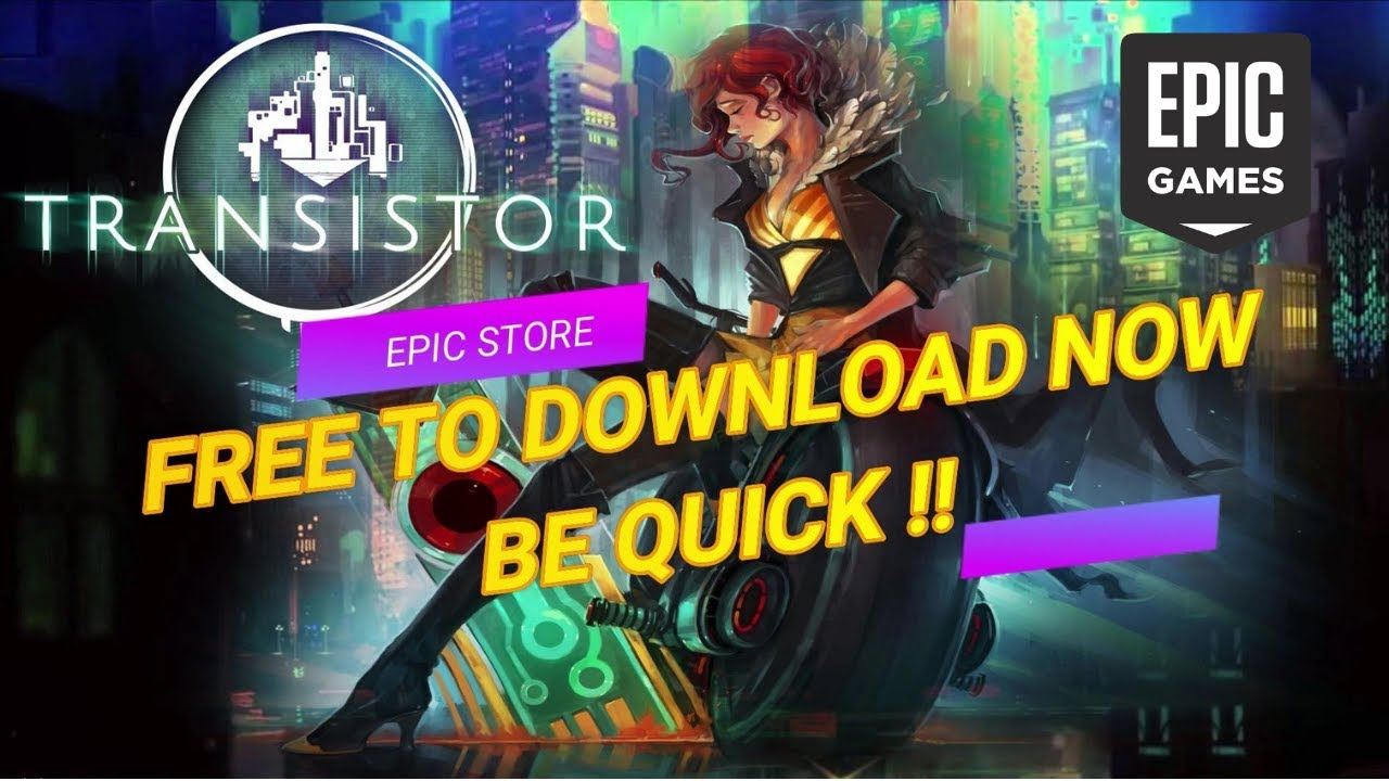Transistor Available for Free To Play   HURRY TO DOWNLOAD   EPIC Store    DEAL