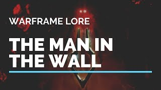 The Man In the Wall Explained   Warframe Lore