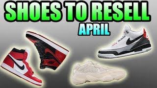 Shoes To RESELL In APRIL 2018 ! | Most HYPED Sneakers In APRIL 2018