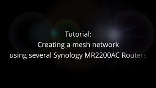 Tutorial - How to create a mesh network using multiple Synology MR2200AC routers