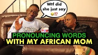 Pronouncing Words With My African Mom