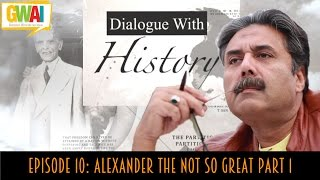 Dialogue with History Episode 10: Alexander the NOT so Great Part 1: GupShup with Aftab Iqbal