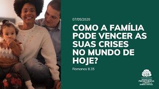 Como a família pode vencer as crises no mundo de hoje? - Romanos 8.35 | Estudo Bíblico - 07/05/2020