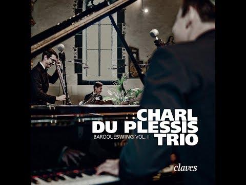 Charl du Plessis Trio - J.S. Bach: New Jazz-Suite / IV. Sarabande - Jesu, Joy of Man's Desiring