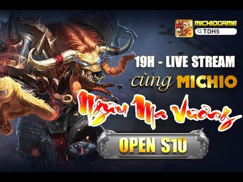 Livestream Open S10 Ngưu Ma Vương Webgame Tây Du H5 ✅ Michio Game