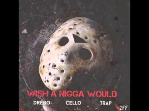 "DREBO-""Wish A Nigga Would"" (feat.Cello and Trap)"