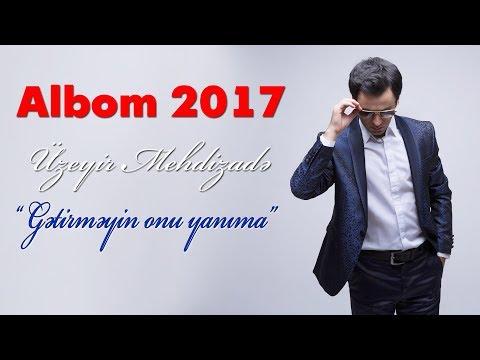 Uzeyir Mehdizade - Getirmeyin Onu Yanima ( 2017 ALBOM )