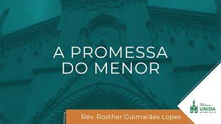 A Promessa do Menor - Rev. Rosther Guimarães Lopes - Culto Noturno - 17/10/2021