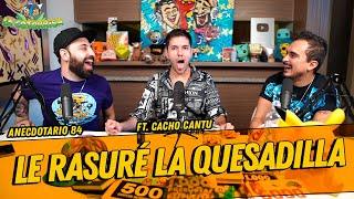 Anecdotario 84 - Le rasuré la quesadilla Ft. Cacho Cantú