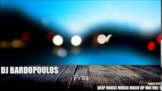 DJ BARDOPOULOS PRES DEEP HOUSE MUSIC MASH UP MIX VOL 1 AUGUST 2015