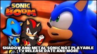 Sonic Boom - Shadow and Metal Sonic Not Playable, TV Release Date, and More!
