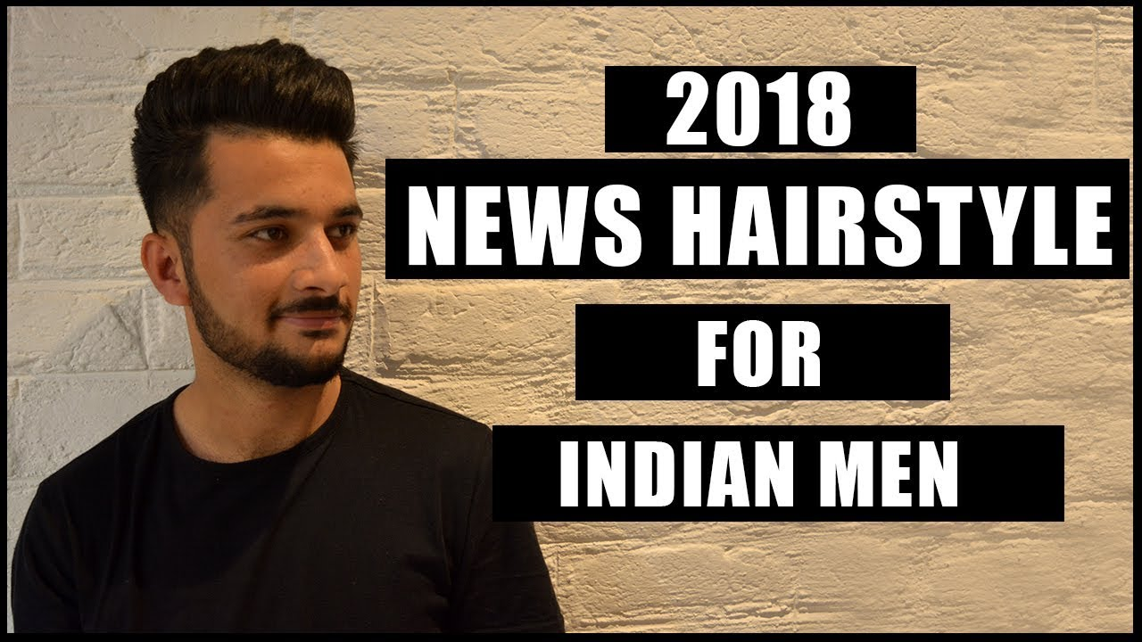 2018 New Hairstyle For Men Haircut For Indian Men Mens Hairstyle Inspiration New 2018