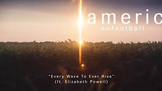 American Football - Every Wave To Ever Rise (ft. Elizabeth Powell) [OFFICIAL AUDIO]