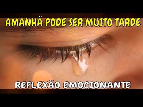 AMANHÃ PODE SER TARDE DEMAIS - REFLEXÃO DE VIDA  - Gilson Castilho