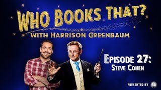 Who Books That? w/ Harrison Greenbaum, Ep. 27: STEVE COHEN (w/ HARRY LORAYNE, MARK LEVY, & more)