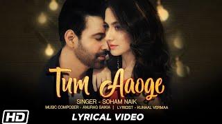 Tum Aaoge  Lyrical Video Soham Naik Aamir Ali Sanjeeda Anurag Saikia Kunaal  Gaana Originals