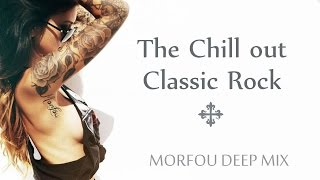The Chill out Classic Rock ☩ Morfou Deep Mix