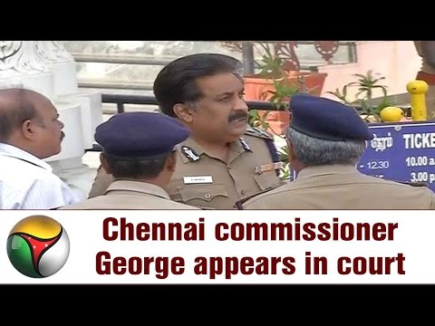 Chennai commissioner George appears in court over pending cases report