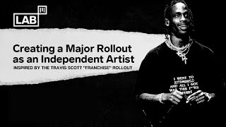 How to build a Marketing Rollout like Travis Scott as an Independent Artist