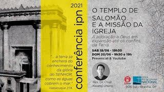 CONFERÊNCIA (1 Rs 4.29-34: O Templo, Missões e a sabedoria de Salomão - Rev. Chun Chung) – 20/06/21