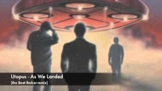 Utopus - As We Landed (the Beat Broker remix)