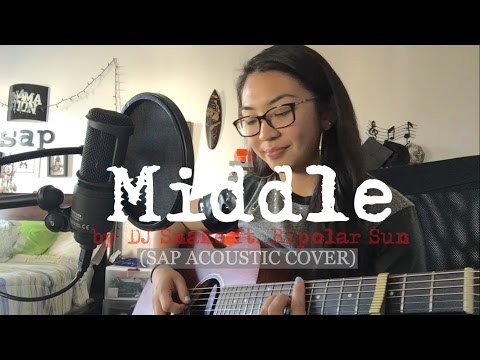 Middle by DJ Snake ft. Bipolar Sun (SAP Acoustic Cover)