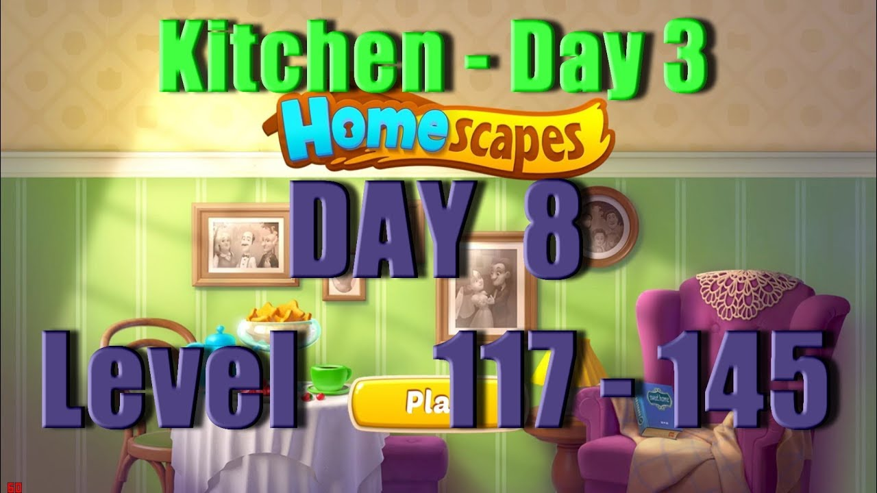 Homescapes - Level 117 - 145 - Day 8 - Kitchen - Day 3 - Walkthrough - Ios - Android