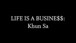 LIFE IS A BUSINE$$: Khun Sa thumbnail