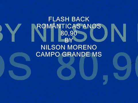 FLASH BACK ANOS 80,90  ROMANTICAS ( NILSON  MORENO )
