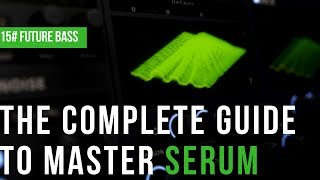 The Complete Guide To Master Serum|#15 Future Bass Sounds