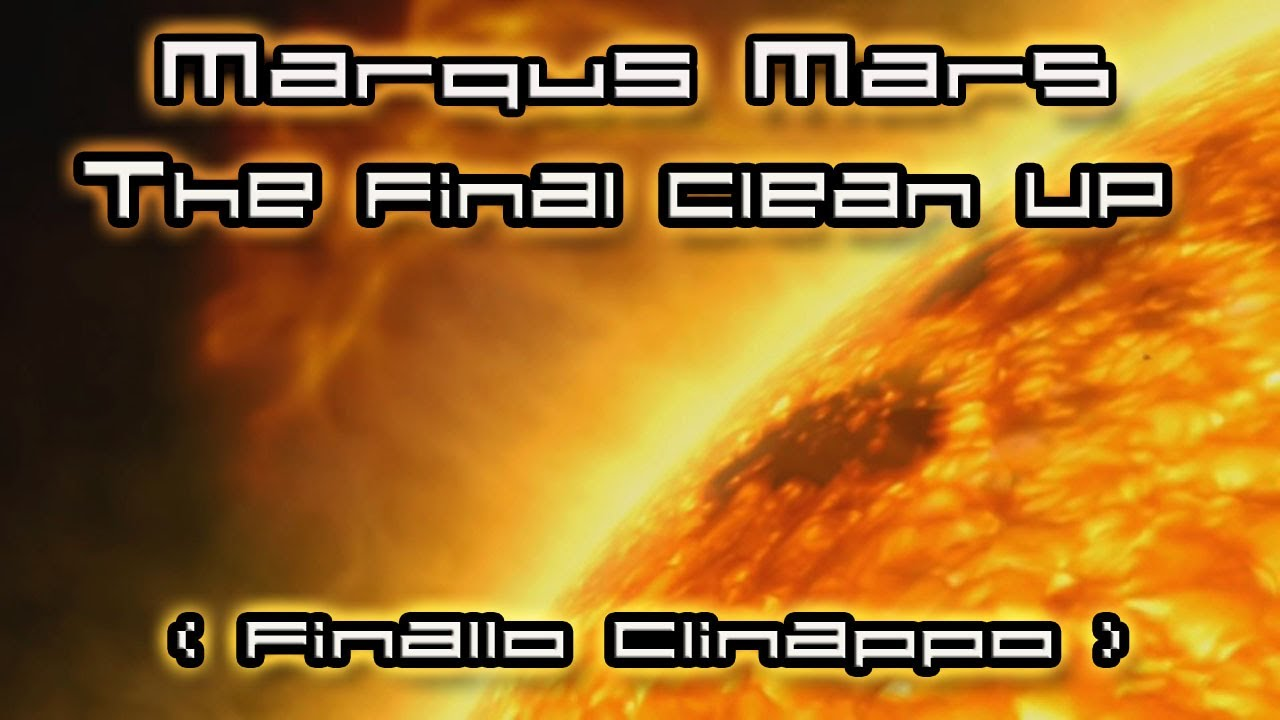 Marqus Mars - The Final Clean UP - Finallo Clinappo - New Earth - The Shift - HHD Video Mix3