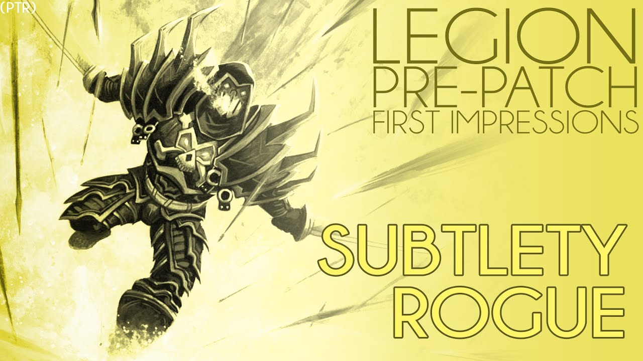 Download Legion Pre-Patch PTR :: Subtlety Rogue First Impression