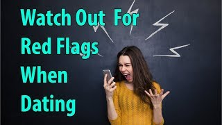 Watch Out For Red Flags When Dating