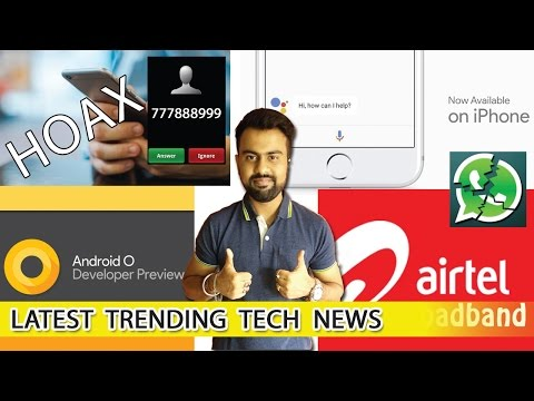 777888999 Busted | Google Assistant @ iPhone | Android O Beta | Airtel 4G data |WhatsApp Disrupted