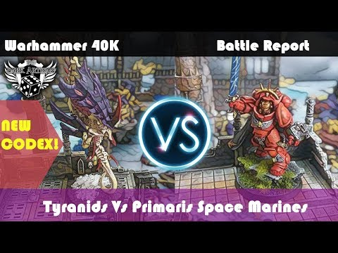 Warhammer 40K 8th Edition Battle Report Tyranids VS Space Marines Primaris