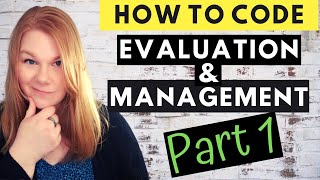 MEDICAL CODING - EVALUATION AND MANAGEMENT - How To Code E&M Part 1 Of 4